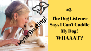 Busting Dog Listening Myth 3 - You Can't Cuddle Your Dog